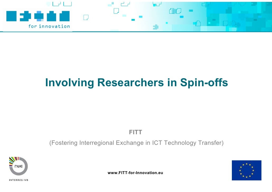 Involving Researchers in Spin-offs                                 FITT (Fostering Interregional Exchange in ICT Technolog...