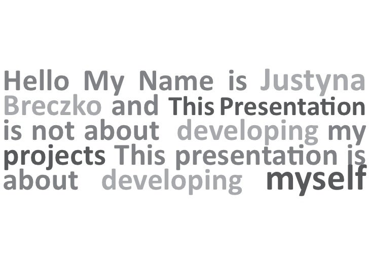 Hello My Name is JustynaBreczko and This Presentationis not about developing myprojects This presentation isabout developi...