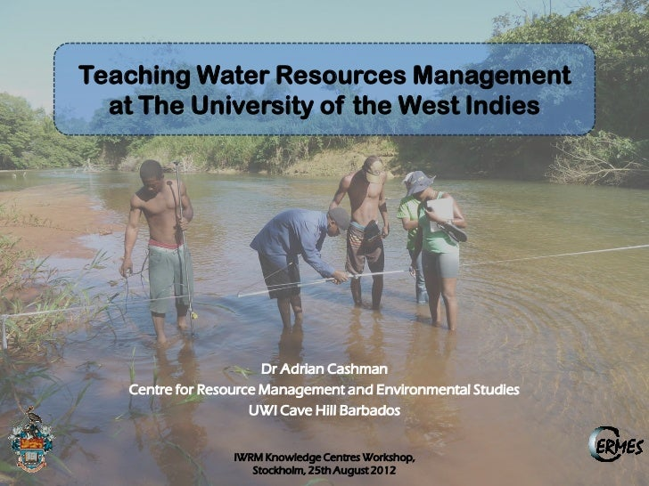 Teaching Water Resources Management  at The University of the West Indies                       Dr Adrian Cashman   Centre...