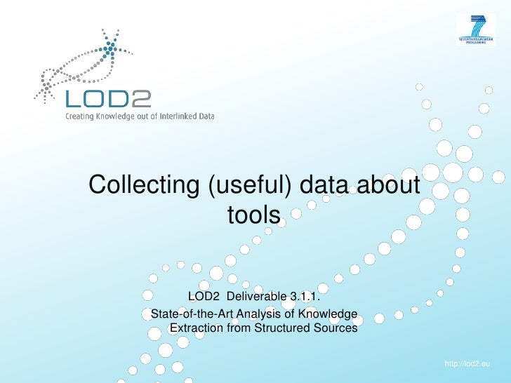 Collecting (useful) dataabouttools<br />LOD2  Deliverable 3.1.1. <br />State-of-the-Art Analysis ofKnowledgeExtractionfrom...