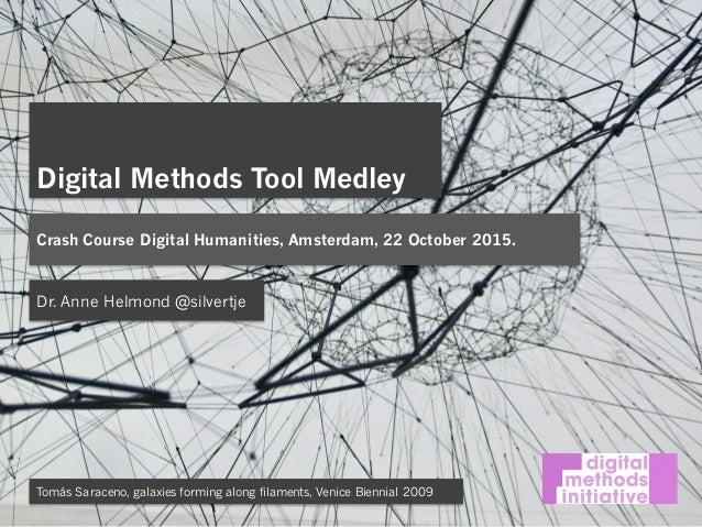 Digital Methods Tool Medley Crash Course Digital Humanities, Amsterdam, 22 October 2015. Dr. Anne Helmond @silvertje Tomás...