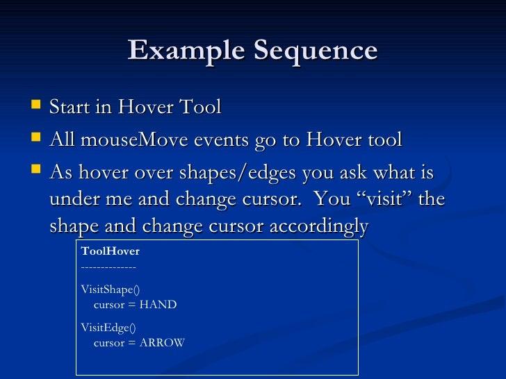 Example Sequence <ul><li>Start in Hover Tool </li></ul><ul><li>All mouseMove events go to Hover tool </li></ul><ul><li>As ...