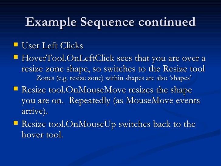Example Sequence continued <ul><li>User Left Clicks </li></ul><ul><li>HoverTool.OnLeftClick sees that you are over a resiz...