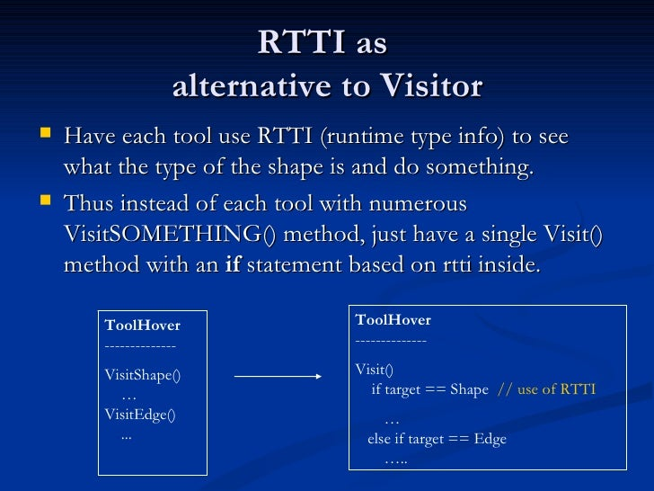 RTTI as  alternative to Visitor <ul><li>Have each tool use RTTI (runtime type info) to see what the type of the shape is a...