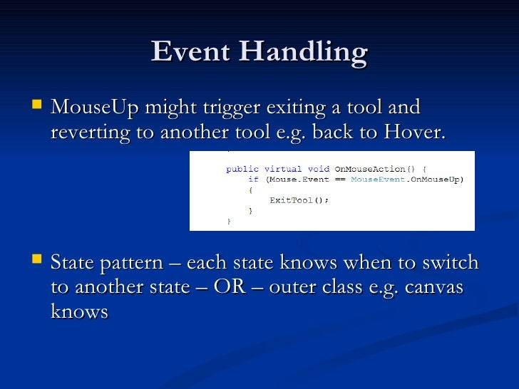 Event Handling <ul><li>MouseUp might trigger exiting a tool and reverting to another tool e.g. back to Hover. </li></ul><u...