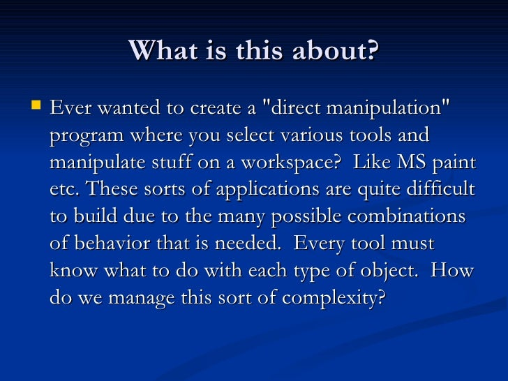 What is this about? <ul><li>Ever wanted to create a &quot;direct manipulation&quot; program where you select various tools...