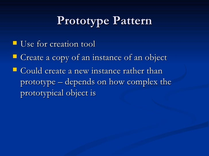 Prototype Pattern <ul><li>Use for creation tool </li></ul><ul><li>Create a copy of an instance of an object </li></ul><ul>...