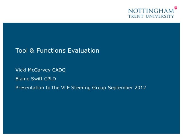 Tool & Functions Evaluation Vicki McGarvey CADQ Elaine Swift CPLD Presentation to the VLE Steering Group September 2012
