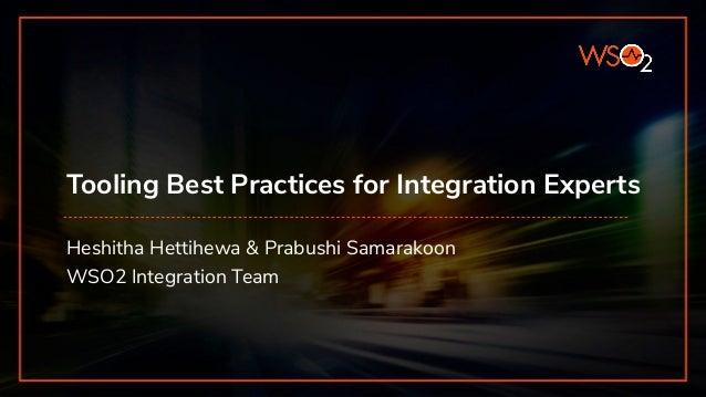 Tooling Best Practices for Integration Experts Heshitha Hettihewa & Prabushi Samarakoon WSO2 Integration Team