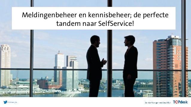 #TOPdesk_NL Meldingenbeheer en kennisbeheer; de perfecte tandem naar SelfService!