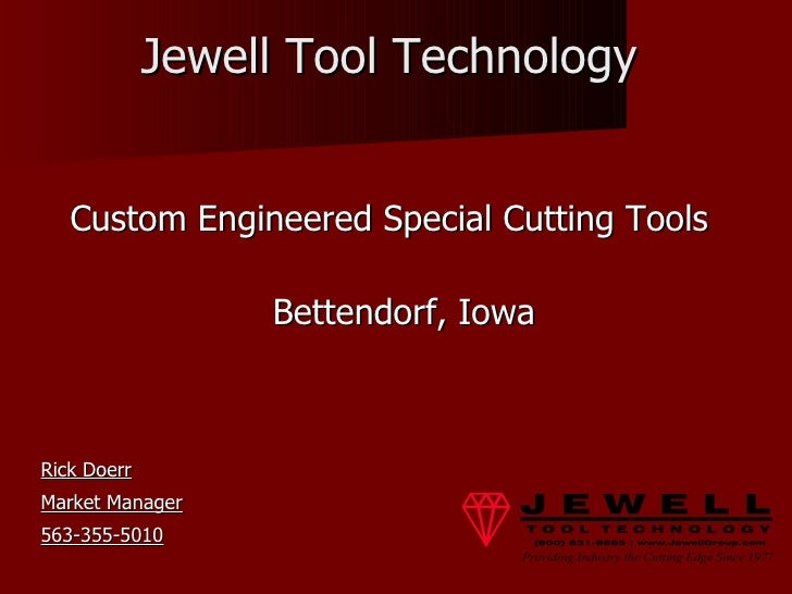 Jewell Tool Technology <ul><li>Custom Engineered Special Cutting Tools </li></ul><ul><li>Bettendorf, Iowa </li></ul><ul><l...