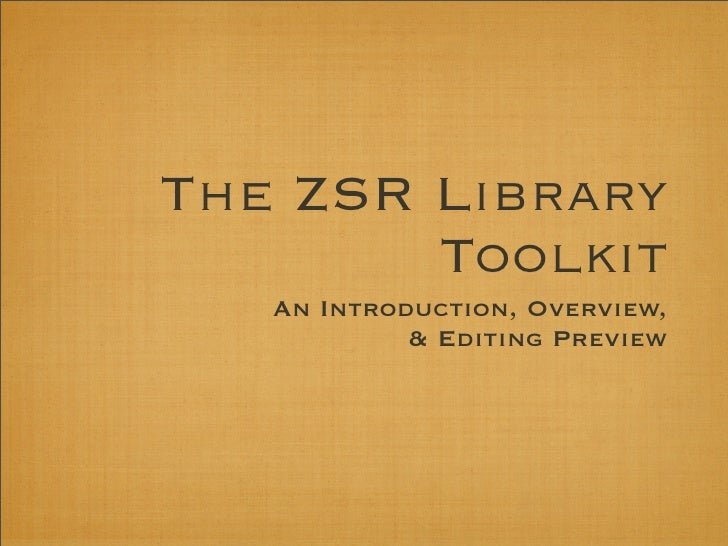 The ZSR Library         Toolkit    An Introduction, Overview,             & Editing Preview