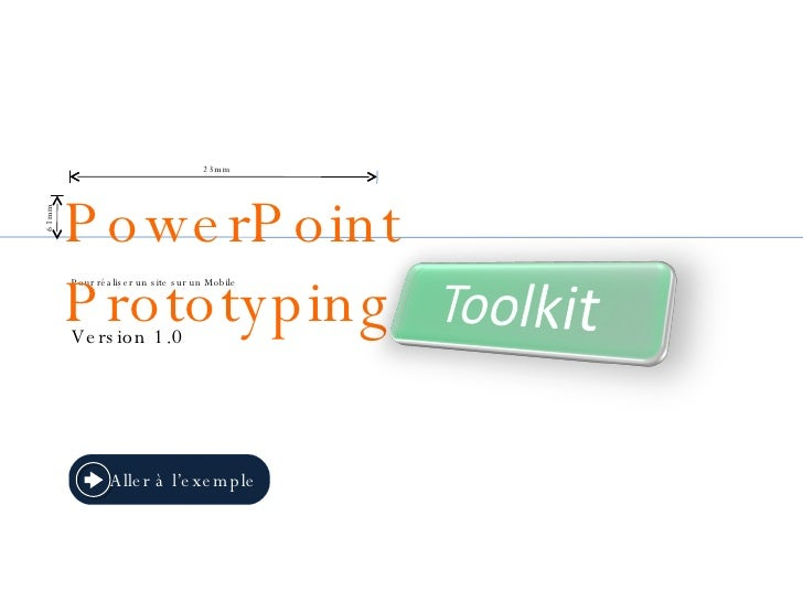 Pour  réaliser  un site s ur  un Mobile Version 1.0 PowerPoint Prototyping 23mm 61mm Aller à l'exemple