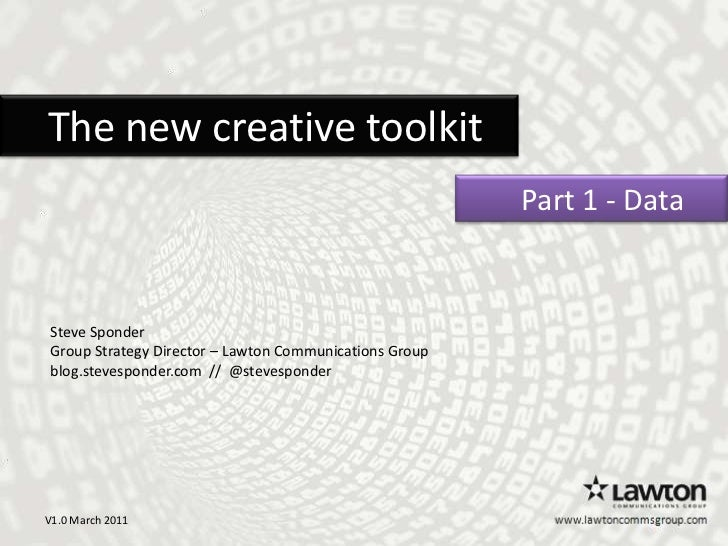 The new creative toolkit<br />   Part 1 - Data  <br />Steve Sponder<br />Group Strategy Director – Lawton Communicatio...