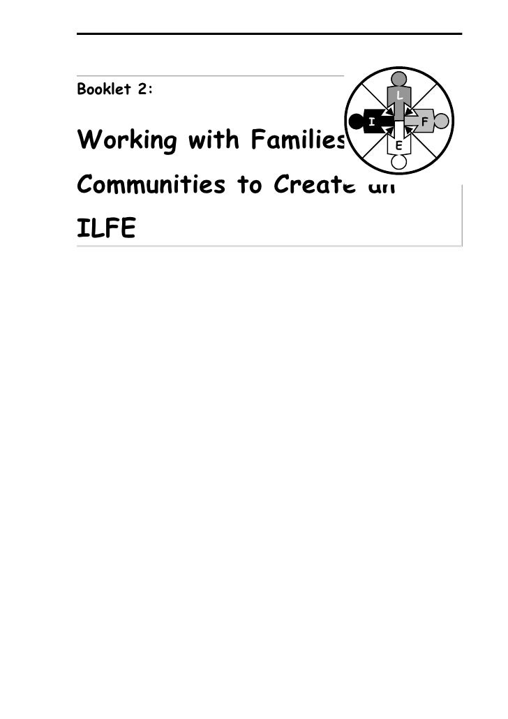 Booklet 2:                 L                         I       F Working with Families andE   Communities to Create an ILFE