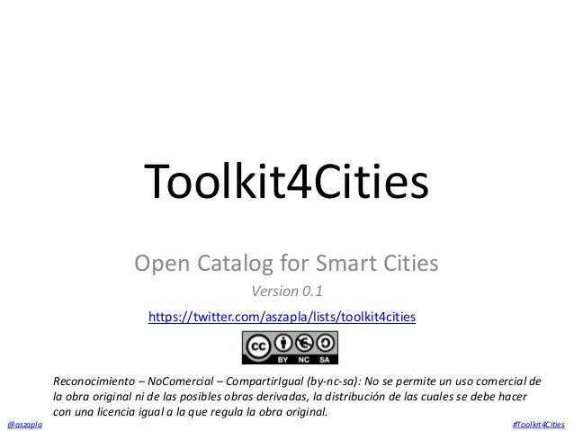 Toolkit4Cities  Open Catalog for Smart Cities  Version 0.1  https://twitter.com/aszapla/lists/toolkit4cities  Reconocimien...