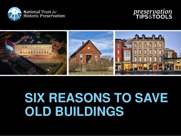 SIX REASONS TO SAVE OLD BUILDINGS