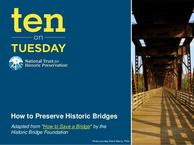 """Photo courtesy Brent Moore, Flickr How to Preserve Historic Bridges Adapted from """"How to Save a Bridge"""" by the Historic Br..."""