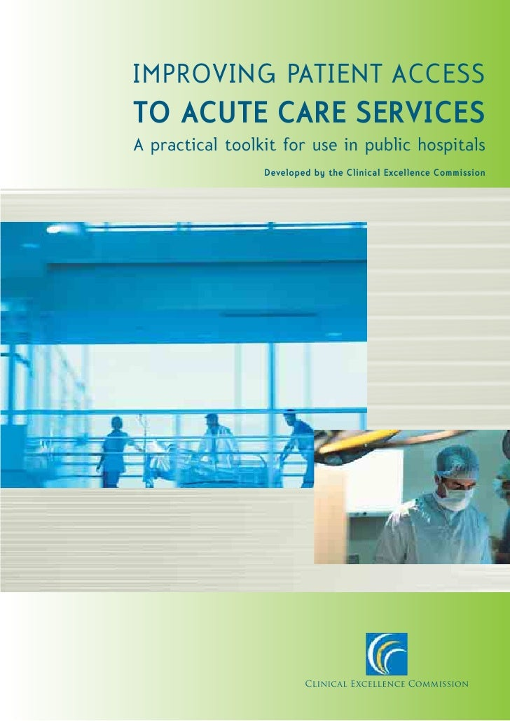 IMPROVING PATIENT ACCESS TO ACUTE CARE SERVICES A practical toolkit for use in public hospitals                  Developed...