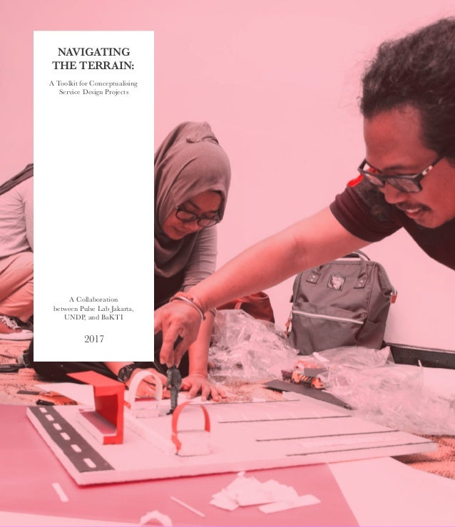 NAVIGATING THE TERRAIN: A Toolkit for Conceptualising Service Design Projects A Collaboration between Pulse Lab Jakarta, U...