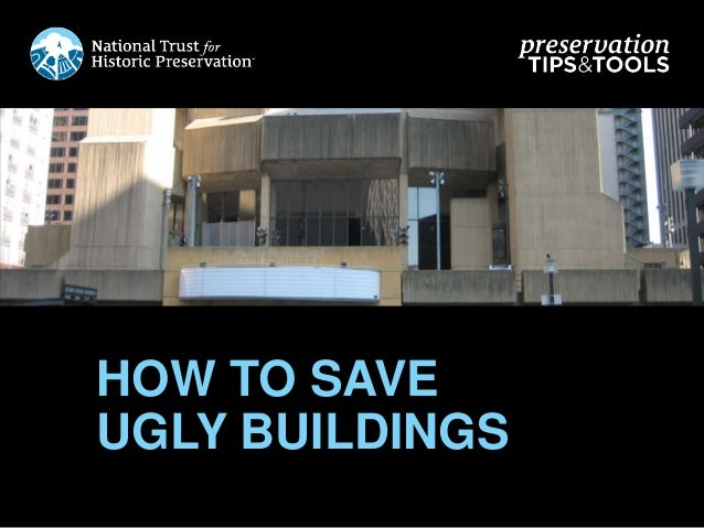 HOW TO SAVE UGLY BUILDINGS