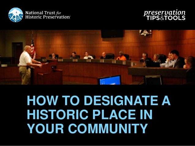 HOW TO DESIGNATE A HISTORIC PLACE IN YOUR COMMUNITY