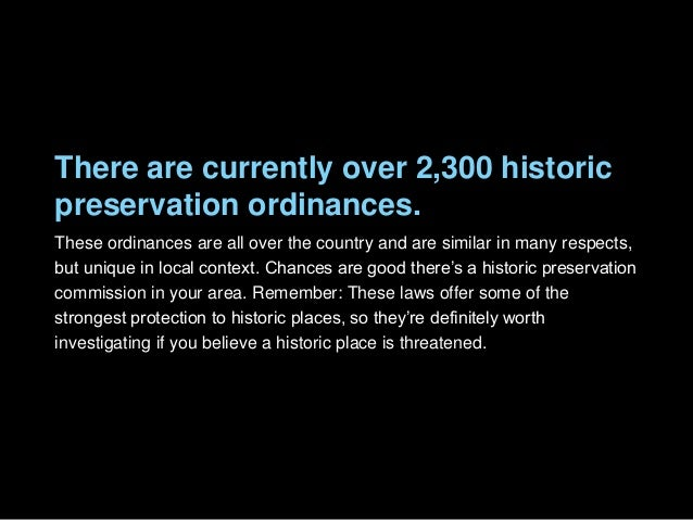 There are currently over 2,300 historic preservation ordinances. These ordinances are all over the country and are similar...