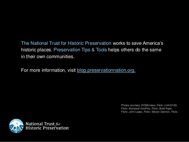 The National Trust for Historic Preservation works to save America's historic places. Preservation Tips & Tools helps othe...