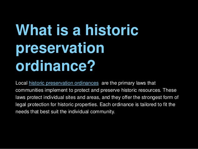 What is a historic preservation ordinance? Local historic preservation ordinances are the primary laws that communities im...
