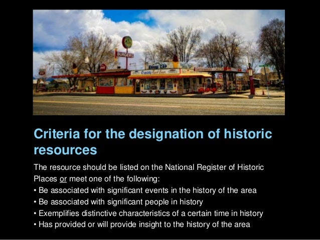Criteria for the designation of historic resources The resource should be listed on the National Register of Historic Plac...