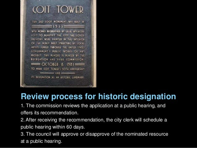 Review process for historic designation 1. The commission reviews the application at a public hearing, and offers its reco...