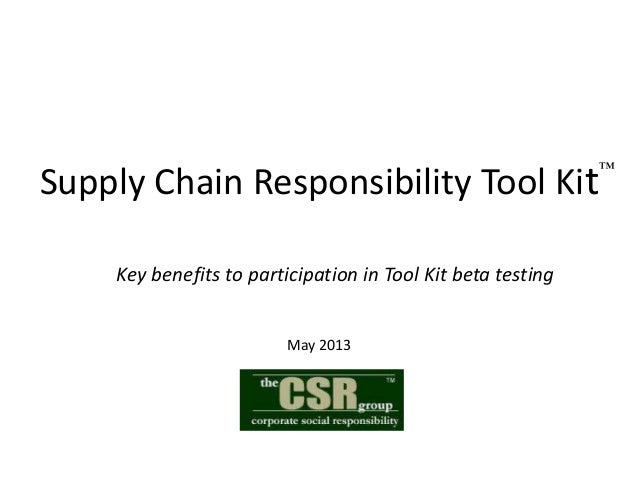 Supply Chain Responsibility Tool KitKey benefits to participation in Tool Kit beta testingMay 2013™