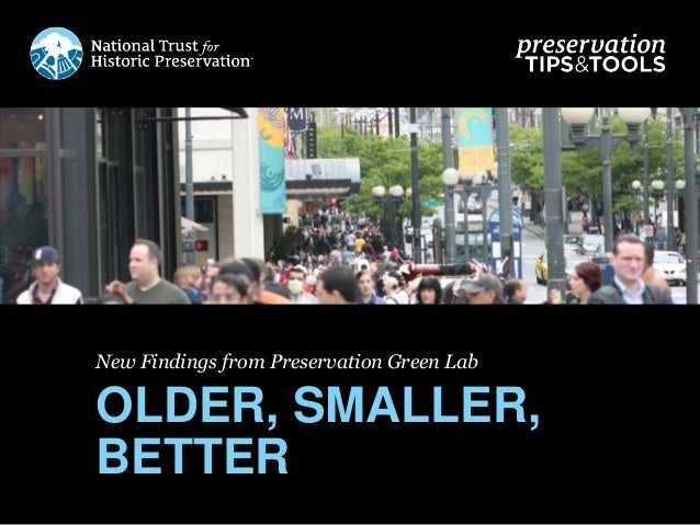 New Findings from Preservation Green Lab OLDER, SMALLER, BETTER