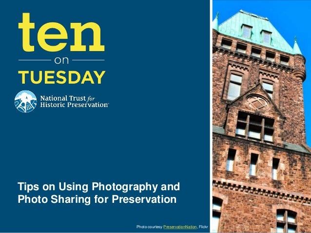 Tips on Using Photography andPhoto Sharing for Preservation                     Photo courtesy PreservationNation, Flickr