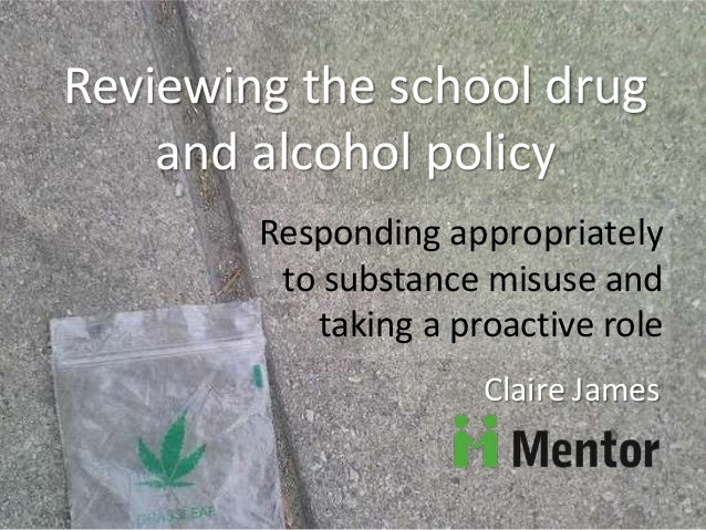 Reviewing the school drugand alcohol policyResponding appropriatelyto substance misuse andtaking a proactive roleClaire Ja...