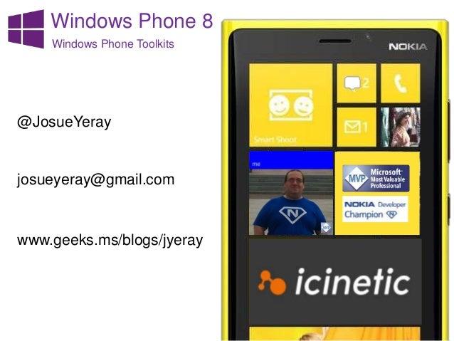 Windows Phone 8 Windows Phone Toolkits  @JosueYeray  josueyeray@gmail.com  www.geeks.ms/blogs/jyeray
