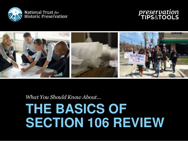 What You Should Know About… THE BASICS OF SECTION 106 REVIEW