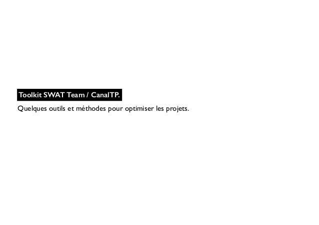Quelques outils et méthodes pour optimiser les projets.  Toolkit SWAT Team / CanalTP.