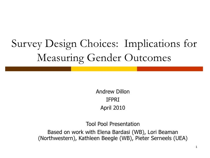 Survey Design Choices:  Implications for Measuring Gender Outcomes Andrew Dillon IFPRI April 2010 Tool Pool Presentation B...