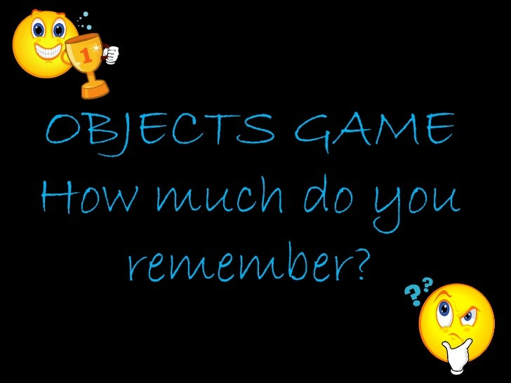 OBJECTS GAMEHow much do you   remember?
