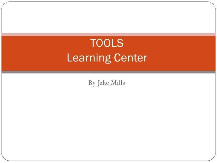 By Jake Mills TOOLS  Learning Center