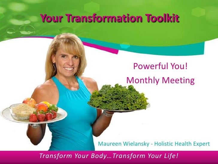 Your Transformation Toolkit<br />Powerful You!<br />Monthly Meeting<br />Maureen Wielansky - Holistic Health Expert<br />T...