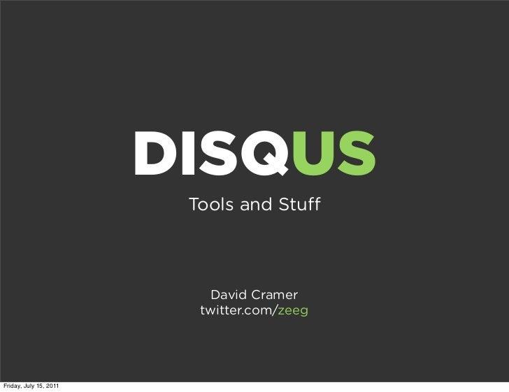 DISQUS                         Tools and Stu                           David Cramer                          twitter.com/z...