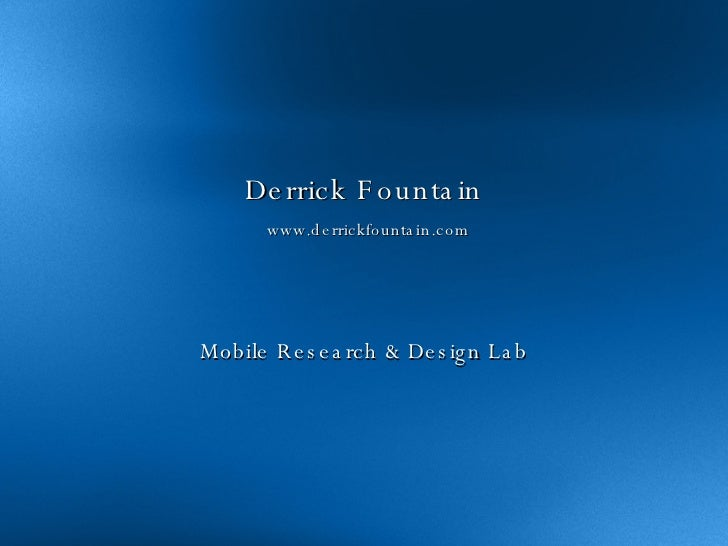 Derrick Fountain   www.derrickfountain.com Mobile Research & Design Lab