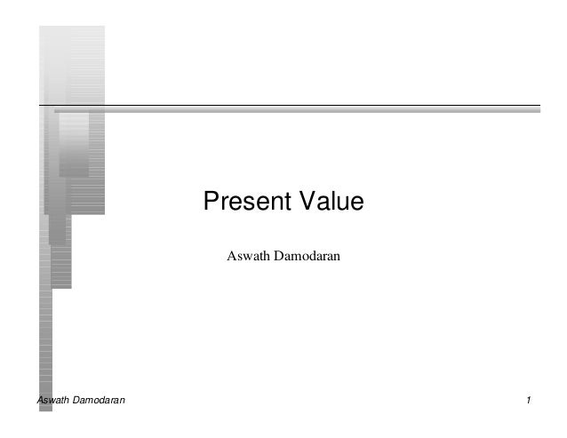 Present Value                    Aswath DamodaranAswath Damodaran                       1