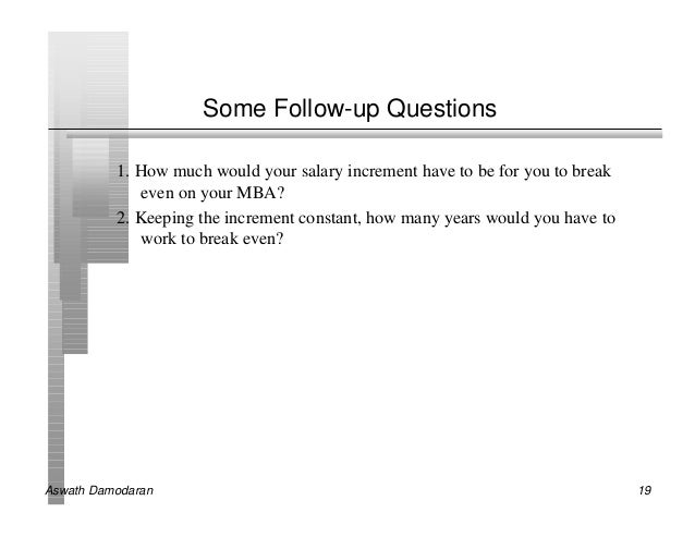 Some Follow-up Questions          1. How much would your salary increment have to be for you to break             even on ...