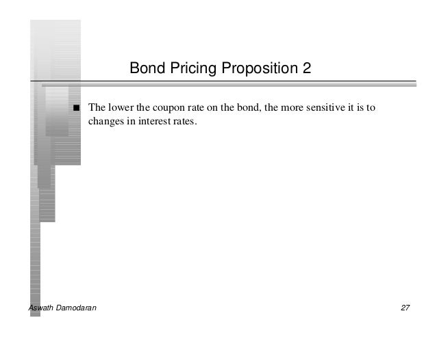 Bond Pricing Proposition 2          n   The lower the coupon rate on the bond, the more sensitive it is to              ch...