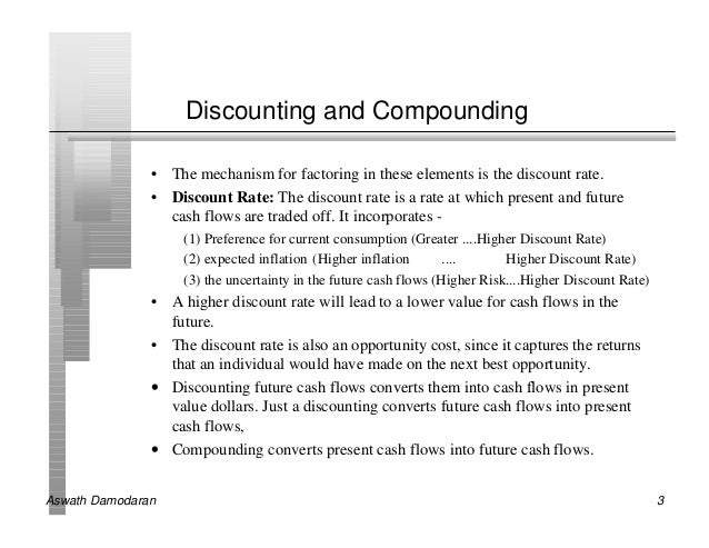 Discounting and Compounding               • The mechanism for factoring in these elements is the discount rate.           ...