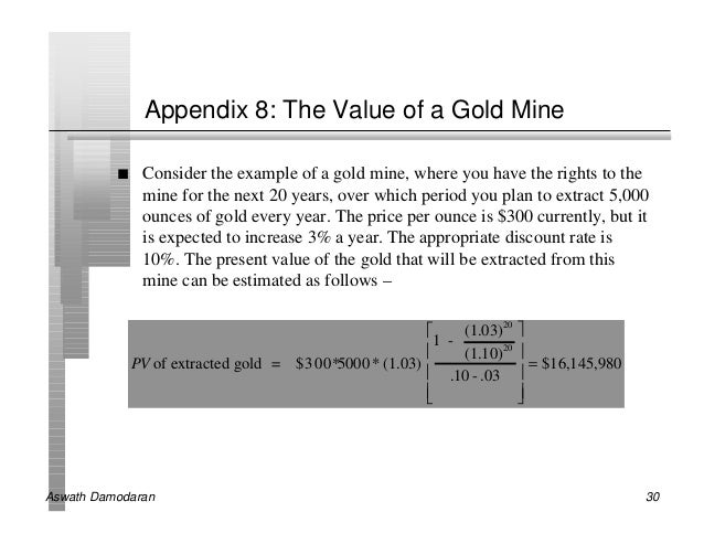 Appendix 8: The Value of a Gold Mine          n    Consider the example of a gold mine, where you have the rights to the  ...