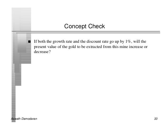 Concept Check          n   If both the growth rate and the discount rate go up by 1%, will the              present value ...